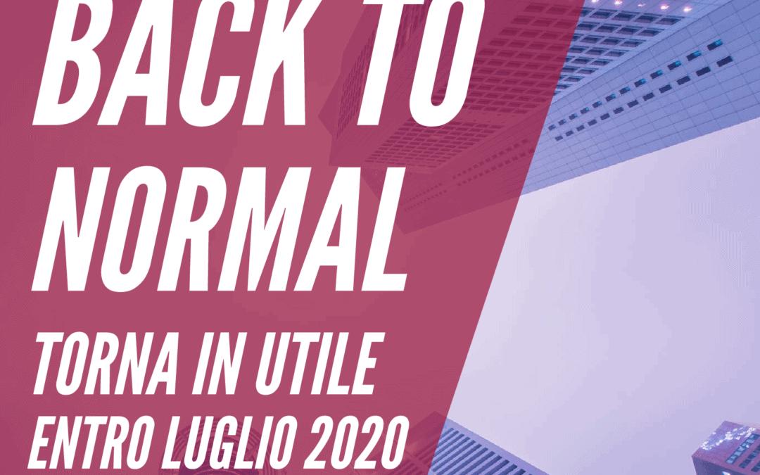 Back to Normal - Torna in utile entro Luglio 2020